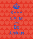 KEEP CALM AND Be Jealous - Personalised Poster large