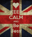 KEEP CALM AND Be Jess - Personalised Poster large