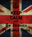 KEEP CALM AND Be Jessica Pratama Fans - Personalised Poster large