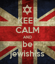 KEEP CALM AND be jewishiss - Personalised Poster large