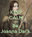 KEEP CALM AND Be  Joanna Dar'k. - Personalised Poster large