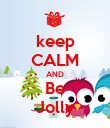 keep CALM AND Be Jolly - Personalised Poster large
