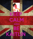 KEEP  CALM AND BE KAITLIN  - Personalised Poster large