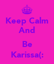 Keep Calm And  Be Karissa(: - Personalised Poster large