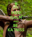 KEEP CALM AND BE  KATNISS - Personalised Poster large