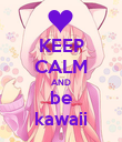 KEEP CALM AND be kawaii - Personalised Poster large