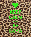 KEEP CALM AND BE KAYA - Personalised Poster large