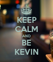 KEEP CALM AND BE KEVIN - Personalised Poster large