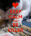 KEEP CALM AND BE KILLER - Personalised Poster large