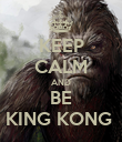 KEEP CALM AND BE KING KONG  - Personalised Poster large