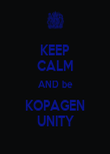 KEEP CALM AND be KOPAGEN UNITY - Personalised Poster large