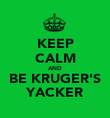 KEEP CALM AND BE KRUGER'S YACKER - Personalised Poster large