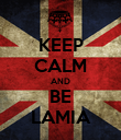KEEP CALM AND BE LAMIA - Personalised Poster large