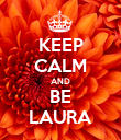 KEEP CALM AND BE LAURA - Personalised Poster large