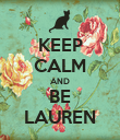 KEEP CALM AND BE LAUREN - Personalised Poster large