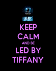 KEEP CALM AND BE LED BY TIFFANY - Personalised Poster small