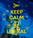 KEEP CALM AND BE LIBERAL - Personalised Poster large