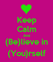 Keep Calm And (Be)lieve in (You)rself - Personalised Poster large