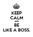 KEEP CALM AND BE LIKE A BOSS. - Personalised Poster large