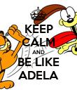 KEEP CALM AND BE LIKE ADELA - Personalised Poster large