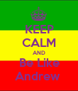KEEP CALM AND Be Like Andrew  - Personalised Poster large