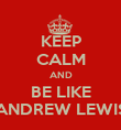 KEEP CALM AND BE LIKE ANDREW LEWIS - Personalised Poster large