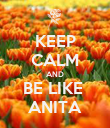 KEEP CALM AND BE LIKE  ANITA - Personalised Poster large