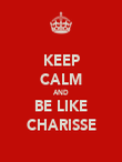 KEEP CALM AND BE LIKE CHARISSE - Personalised Poster large