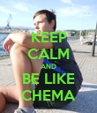 KEEP CALM AND BE LIKE CHEMA - Personalised Poster large