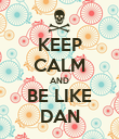 KEEP CALM AND BE LIKE DAN - Personalised Poster large
