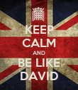 KEEP CALM AND BE LIKE DAVID - Personalised Poster large