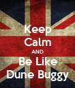 Keep Calm AND Be Like Dune Buggy - Personalised Poster large