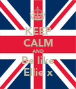 KEEP CALM AND Be like Ellie x - Personalised Poster large