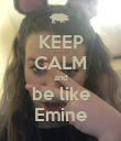 KEEP CALM and be like Emine - Personalised Poster large