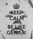 KEEP CALM AND BE LIKE GERLUK - Personalised Poster large