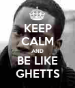 KEEP CALM AND BE LIKE GHETTS - Personalised Poster large