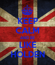 KEEP CALM AND BE LIKE HOLDEN - Personalised Poster large