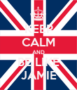 KEEP CALM AND BE LIKE JAMIE - Personalised Poster large