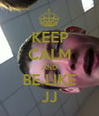 KEEP CALM AND BE LIKE JJ - Personalised Poster large