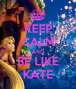 KEEP CALM AND BE LIKE KATE - Personalised Poster large