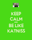 KEEP CALM AND BE LIKE KATNISS - Personalised Poster large