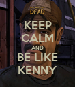 KEEP CALM AND BE LIKE KENNY - Personalised Poster large