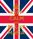 KEEP CALM AND BE LIKE MARIA - Personalised Poster large