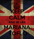 KEEP CALM AND BE LIKE MARIANA  TOFLO - Personalised Poster large