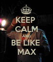 KEEP  CALM AND BE LIKE  MAX - Personalised Poster large