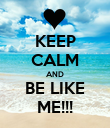 KEEP CALM AND BE LIKE ME!!! - Personalised Poster large