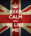KEEP CALM AND BE LIKE ME - Personalised Poster large