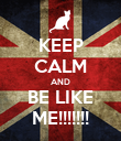 KEEP CALM AND BE LIKE ME!!!!!!! - Personalised Poster large