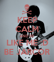 KEEP CALM AND BE LIKE ME :D BE JARCOR - Personalised Poster large