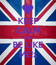 KEEP CALM AND BE LIKE ME!x - Personalised Poster large